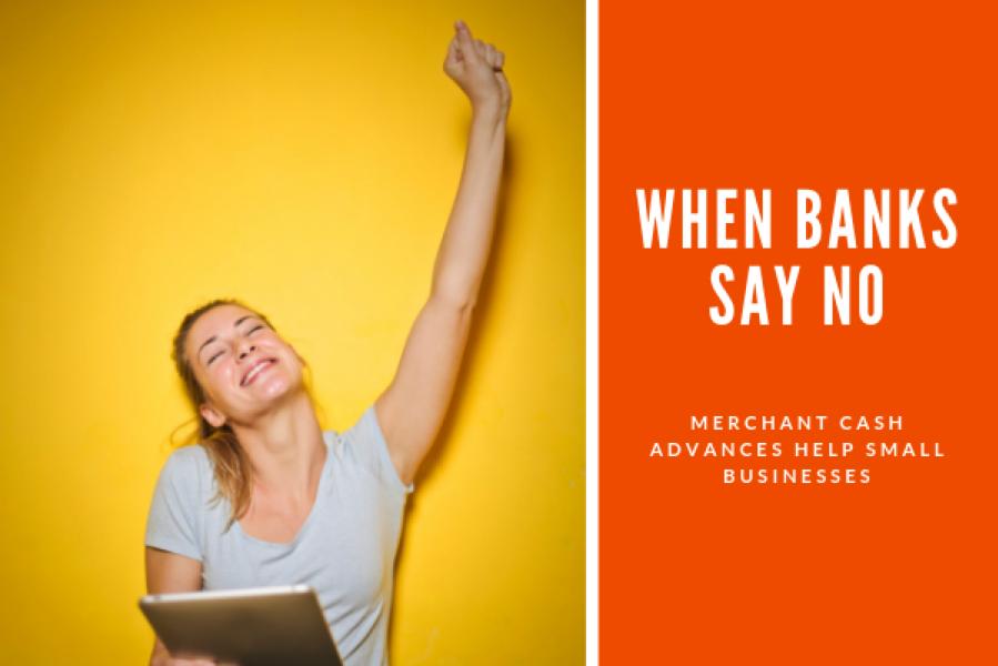 When Banks Say No, Merchant Cash Advances Help Small Businesses